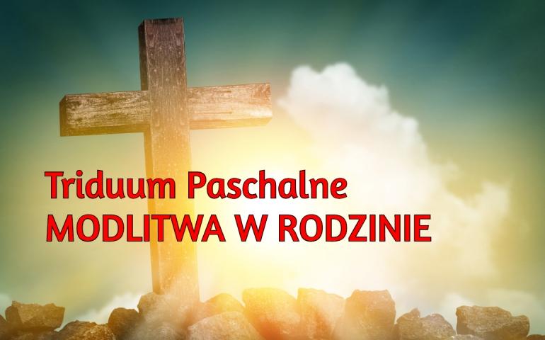 Triduum Paschalne – Modlitwa w Rodzinie